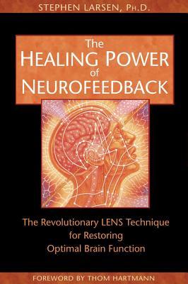 The Healing Power of Neurofeedback By Larsen, Stephen/ Hartmann, Thom (FRW)/ Adinaro, Carla (CON)/ Behary, Wendy (CON)/ Brayton, Lynn (CON)
